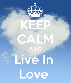 Poster: KEEP CALM AND Live In  Love