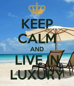 Poster: KEEP CALM AND LIVE IN LUXURY