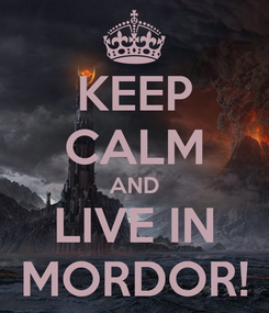 Poster: KEEP CALM AND LIVE IN MORDOR!