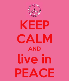 Poster: KEEP CALM AND live in PEACE