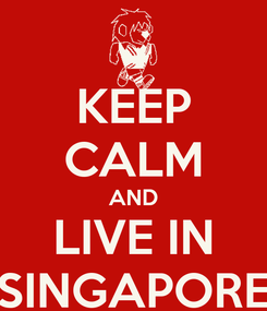 Poster: KEEP CALM AND LIVE IN SINGAPORE