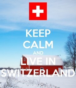 Poster: KEEP CALM AND LIVE IN SWITZERLAND