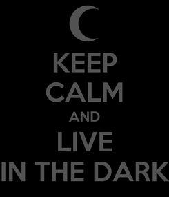 Poster: KEEP CALM AND LIVE IN THE DARK