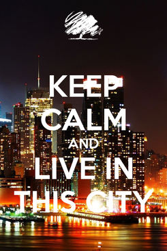 Poster: KEEP CALM AND LIVE IN THIS CITY