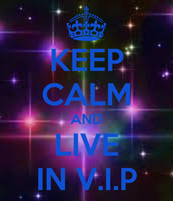 Poster: KEEP CALM AND LIVE IN V.I.P