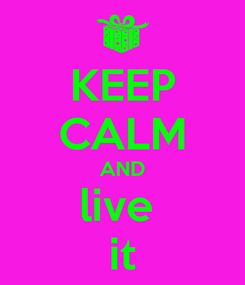 Poster: KEEP CALM AND live  it