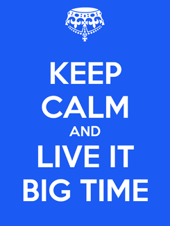 Poster: KEEP CALM AND LIVE IT BIG TIME