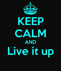 Poster: KEEP CALM AND Live it up