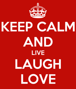 Poster: KEEP CALM AND LIVE LAUGH LOVE