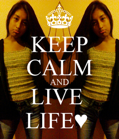 Poster: KEEP CALM AND LIVE  LIFE♥