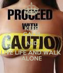 Poster: KEEP CALM AND LIVE LIFE AND WALK  ALONE