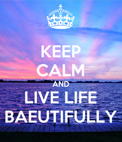 Poster: KEEP CALM AND LIVE LIFE BAEUTIFULLY