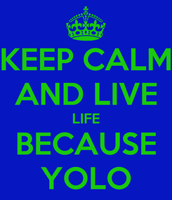 Poster: KEEP CALM AND LIVE LIFE BECAUSE YOLO
