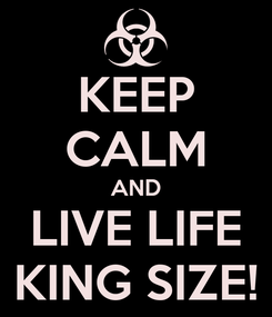 Poster: KEEP CALM AND LIVE LIFE KING SIZE!