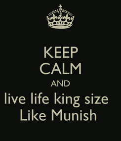 Poster: KEEP CALM AND live life king size   Like Munish