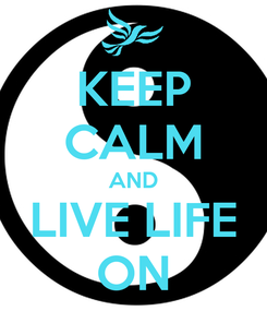 Poster: KEEP CALM AND LIVE LIFE ON
