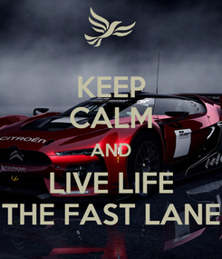 Poster: KEEP CALM AND LIVE LIFE THE FAST LANE