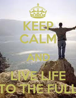Poster: KEEP CALM AND LIVE LIFE TO THE FULL