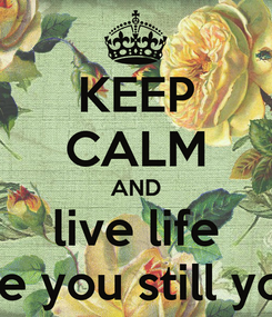 Poster: KEEP CALM AND live life while you still young