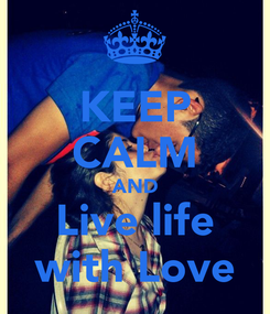 Poster: KEEP CALM AND Live life with Love