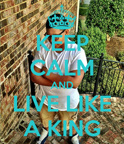 Poster: KEEP CALM AND LIVE LIKE A KING