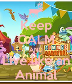 Poster: Keep CALM AND Live like an Animal