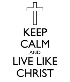 Poster: KEEP CALM AND LIVE LIKE CHRIST