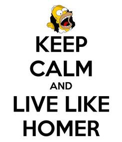 Poster: KEEP CALM AND LIVE LIKE HOMER