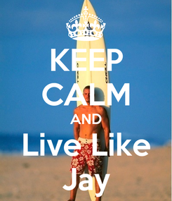 Poster: KEEP CALM AND Live Like Jay