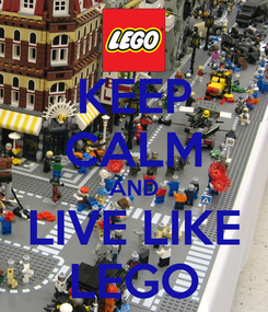 Poster: KEEP CALM AND LIVE LIKE LEGO