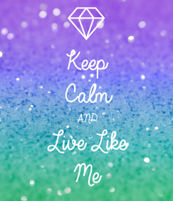 Poster: Keep Calm AND Live Like Me