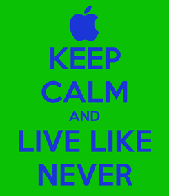 Poster: KEEP CALM AND LIVE LIKE NEVER