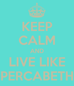 Poster: KEEP CALM AND LIVE LIKE PERCABETH