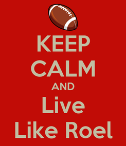 Poster: KEEP CALM AND Live Like Roel
