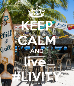 Poster: KEEP CALM AND live  #LIVITY
