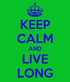 Poster: KEEP CALM AND LIVE LONG
