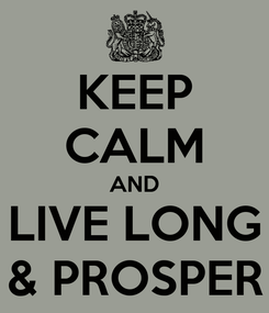 Poster: KEEP CALM AND LIVE LONG & PROSPER