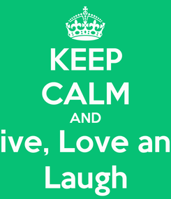 Poster: KEEP CALM AND Live, Love and Laugh