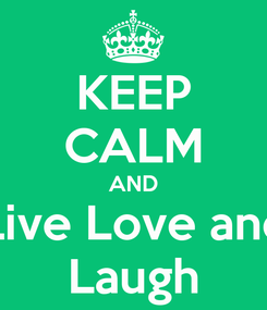 Poster: KEEP CALM AND Live Love and Laugh