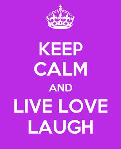 Poster: KEEP CALM AND LIVE LOVE LAUGH