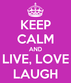 Poster: KEEP CALM AND LIVE, LOVE LAUGH
