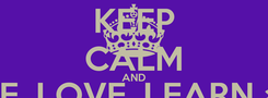 Poster: KEEP CALM AND LIVE, LOVE, LEARN and LAUGH