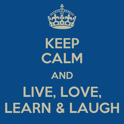 Poster: KEEP CALM AND LIVE, LOVE, LEARN & LAUGH