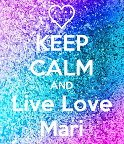 Poster: KEEP CALM AND Live Love Mari