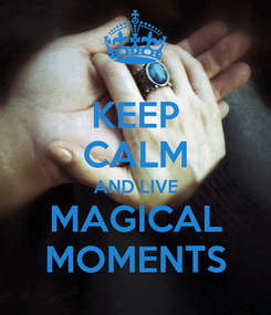 Poster: KEEP CALM AND LIVE MAGICAL MOMENTS