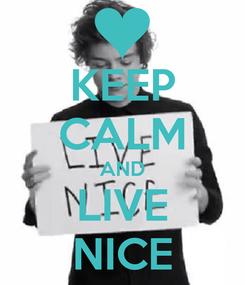 Poster: KEEP CALM AND LIVE NICE