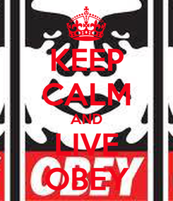 Poster: KEEP CALM AND LIVE OBEY