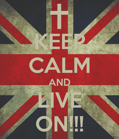 Poster: KEEP CALM AND LIVE ON!!!