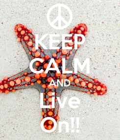 Poster: KEEP CALM AND Live On!!