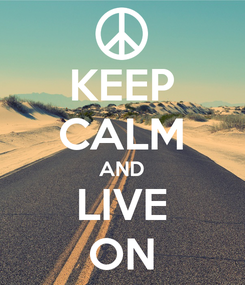 Poster: KEEP CALM AND LIVE ON